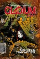 Gladium 1: Gefangen im Xandom-Tower ebook by Markus Kastenholz