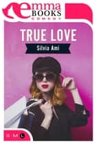 True Love eBook by Silvia Ami