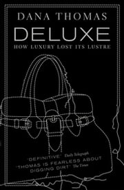 Deluxe - How Luxury Lost its Lustre ebook by Dana Thomas