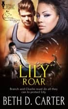 Lily Roar ebook by Beth D. Carter
