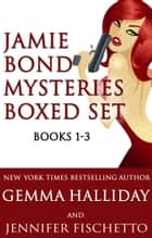 Jamie Bond Mysteries Boxed Set ebook by Gemma Halliday, Jennifer Fischetto