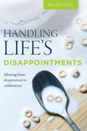 Handling Life's Disappointments ebook by David O. Dykes