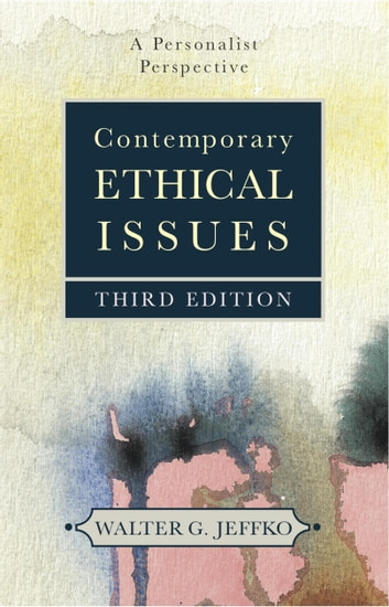 Contemporary Ethical Issues - A Personalist Perspective (Third Edition) ebook by Walter G. Jeffko