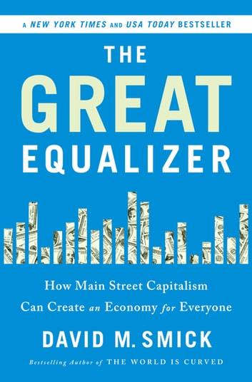 The Great Equalizer - How Main Street Capitalism Can Create an Economy for Everyone ebook by David Smick