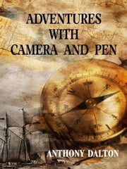 Adventures with Camera and Pen ebook by Anthony Dalton