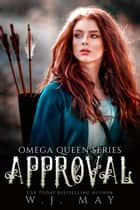Approval - Omega Queen Series, #7 ebook by W.J. May