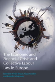 The Economic and Financial Crisis and Collective Labour Law in Europe ebook by