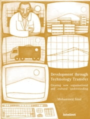 Development Through Technology Transfer - Creating New Cultural and Organisational Understanding ebook by Mohammed Saad