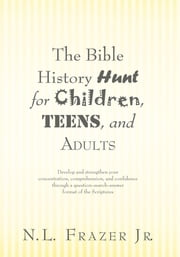 The Bible History Hunt for Children, Teens, and Adults ebook by N.L. Frazer Jr.
