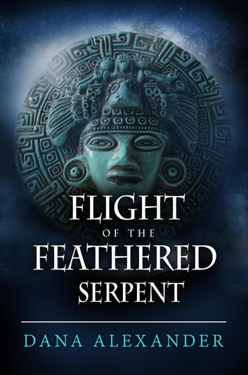 Flight Of The Feathered Serpent - The Three Keys, #3 ebook by Dana Alexander