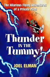 Thunder in the Tummy! The Hilarious Flying Adventures of a Private Pilot ebook by Joel Elman