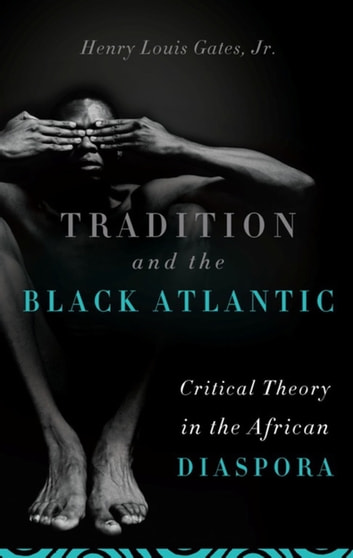 Tradition and the Black Atlantic - Critical Theory in the African Diaspora ebook by Henry Louis Gates