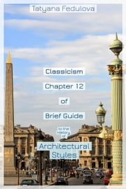 Classicism. Chapter 12 of Brief Guide to the History of Architectural Styles ebook by Tatyana Fedulova