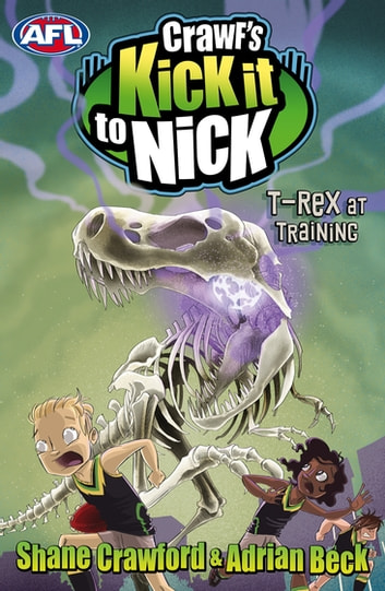 Crawf's Kick it to Nick: T-Rex at Training - T-Rex at Training ebook by Shane Crawford,Adrian Beck