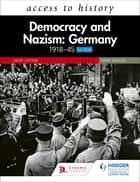 Access to History: Democracy and Nazism: Germany 1918–45 for AQA Third Edition ebook by Geoff Layton