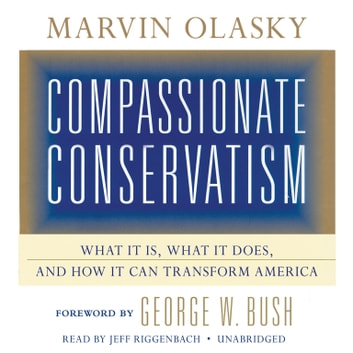 Compassionate Conservatism - What It Is, What It Does, and How It Can Transform America audiobook by Marvin Olasky
