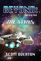 BEYOND: The Stars ebook by Scott Overton