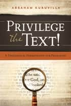Privilege the Text! ebook by Abraham Kuruvilla