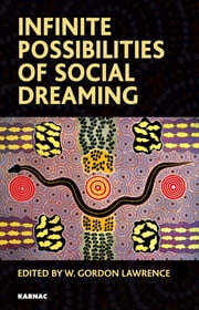 Infinite Possibilities of Social Dreaming ebook by W. Gordon Lawrence