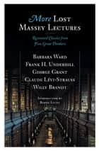 More Lost Massey Lectures - Recovered Classics from Five Great Thinkers eBook by Bernie Lucht, Barbara Ward, Frank Underhill,...