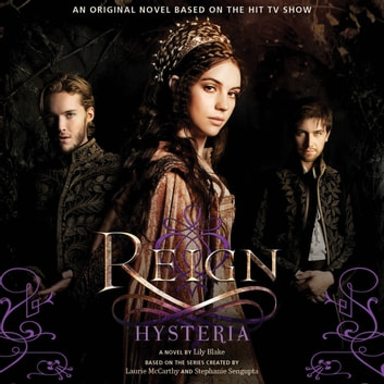Reign: Hysteria audiobook by Lily Blake