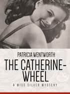 The Catherine-Wheel - A Miss Silver Mystery #15 ebook by Patricia Wentworth