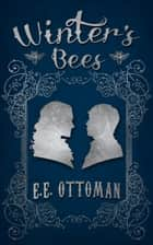 Winter's Bees ebook by E.E. Ottoman