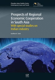 Prospects of Regional Economic Cooperation in South Asia - With Special Studies on indian Industry ebook by Gordhan Saini