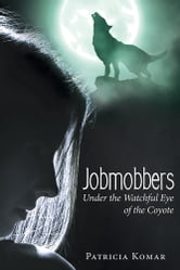 Jobmobbers - Under the Watchful Eye of the Coyote ebook by Patricia Komar