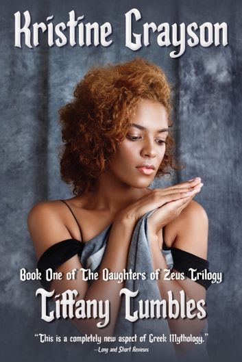 Tiffany Tumbles - Book One of the Daughters of Zeus Trilogy ebook by Kristine Grayson