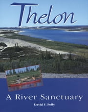 Thelon - A River Sanctuary ebook by David F. Pelly