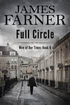 Full Circle - Men of Our Times, #6 ebook by James Farner