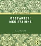 The Routledge Guidebook to Descartes' Meditations ebook by Gary Hatfield