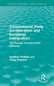 Transnational Party Co-operation and European Integration - The Process Towards Direct Elections ebook by Geoffrey Pridham,Pippa Pridham