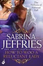 How To Woo A Reluctant Lady: The Hellions of Halstead Hall 3 - An irresistibly sexy Regency romance! ebook by Sabrina Jeffries