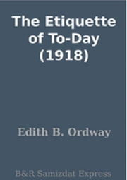 The Etiquette of To-Day (1918) ebook by Edith B. Ordway