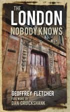 London Nobody Knows ebook by Geoffrey Fletcher, Dan Cruickshank