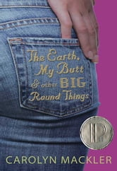 The Earth, My Butt, and Other Big Round Things ebook by Carolyn Mackler