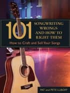 101 Songwriting Wrongs and How to Right Them - How to Craft and Sell Your Songs ebook by Pat Luboff, Pete Luboff