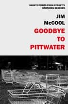 Goodbye To Pittwater: Short Stories From The Northern Beaches ebook by