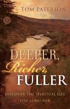 Deeper, Richer, Fuller ebook by Tom Paterson
