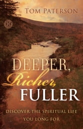 Deeper, Richer, Fuller - Discover the Spiritual Life You Long For ebook by Tom Paterson