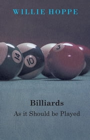 Billiards - As It Should Be Played ebook by Willie Hoppe