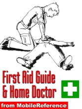 First Aid Guide And Home Doctor: Illustrated Survival Guide With Step-By-Step Instructions, Techniques, Explanation Of Medical Tests, And A World-Wide List Of Emergency Phone Numbers (Mobi Health) ebook by MobileReference
