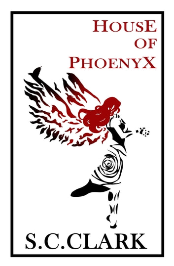 House of Phoenyx: House of Phoenyx book 1 ebook by S.C. Clark
