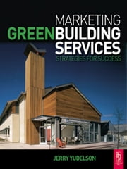 Marketing Green Building Services ebook by Jerry Yudelson