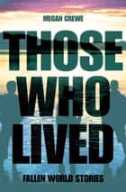 Those Who Lived - Fallen World Stories ebook by Megan Crewe