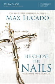 He Chose the Nails Study Guide - What God Did to Win Your Heart ebook by Kobo.Web.Store.Products.Fields.ContributorFieldViewModel