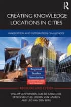 Creating Knowledge Locations in Cities ebook by Willem van Winden,Luis de Carvalho,Erwin van Tuijl,Jeroen van Haaren,Leo van den Berg