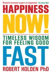 Happiness Now! ebook by Robert Holden